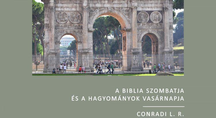 A Biblia szombatja és a hagyományok vasárnapja Conradi L. R.
